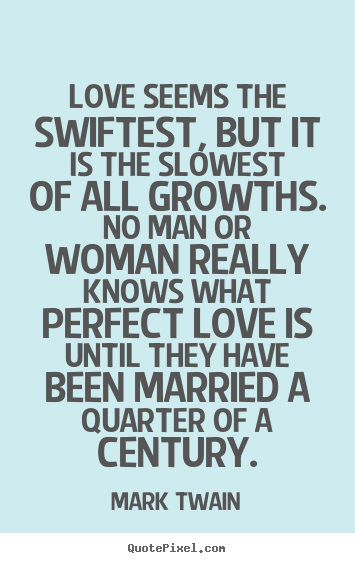 Love quotes - Love seems the swiftest, but it is the slowest..