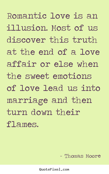 Create your own picture quote about love - Romantic love is an illusion. most of us discover..