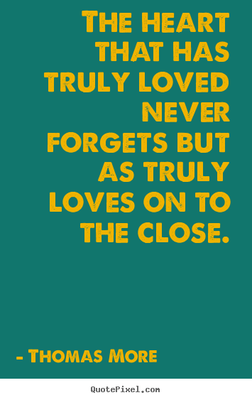 Create picture quotes about love - The heart that has truly loved never forgets but as truly..