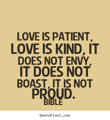 Quote about love - Love is patient, love is kind, it does not envy, it does not boast, it..