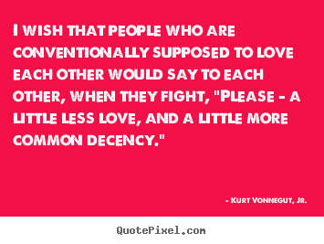 Create picture quotes about love - I wish that people who are conventionally supposed to love each..