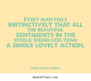 Quotes about love - Every man feels instinctively that all the beautiful sentiments in the..