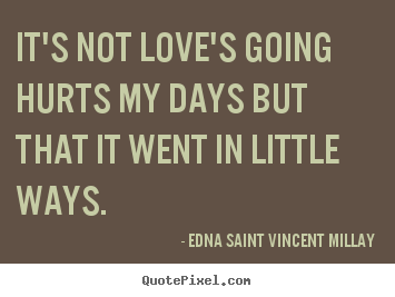Love quotes - It's not love's going hurts my days but that it..