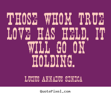 Design photo quotes about love - Those whom true love has held, it will go on holding...