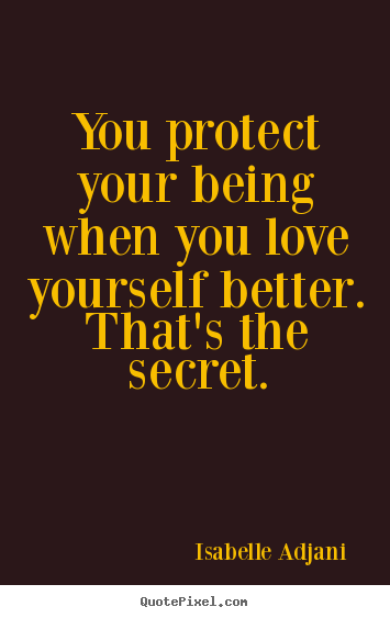 Love quote - You protect your being when you love yourself better...