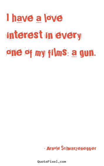 Quotes about love - I have a love interest in every one of my..