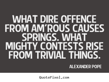 Love quotes - What dire offence from am'rous causes springs...