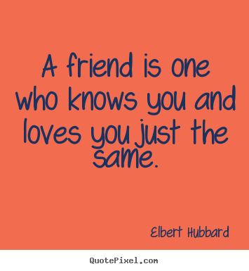 Create picture sayings about love - A friend is one who knows you and loves you just the..