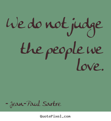 Jean-Paul Sartre image quote - We do not judge the people we love. - Love quotes