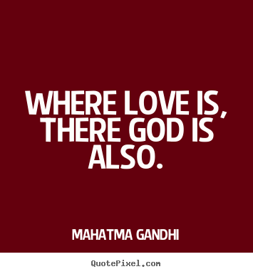 Mahatma Gandhi picture quote - Where love is, there god is also. - Love quotes