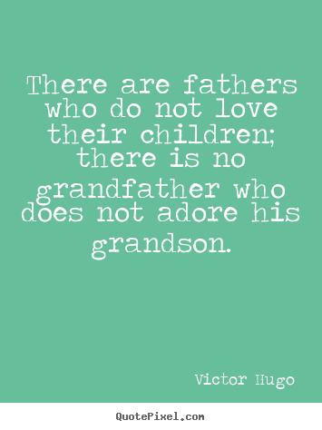 Victor Hugo picture quotes - There are fathers who do not love their children; there.. - Love quotes