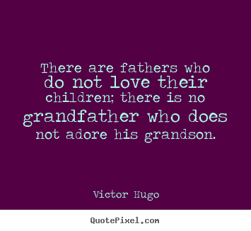 Quotes about love - There are fathers who do not love their children; there is..