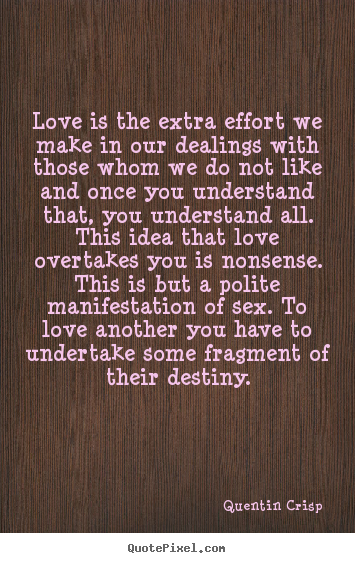 Love quotes - Love is the extra effort we make in our dealings with those whom..
