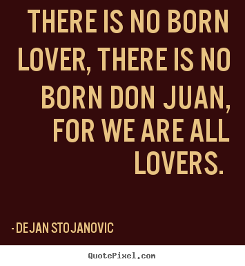 Customize picture quotes about love - There is no born lover, there is no born don juan,..