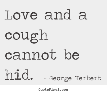 Make personalized photo quotes about love - Love and a cough cannot be hid.