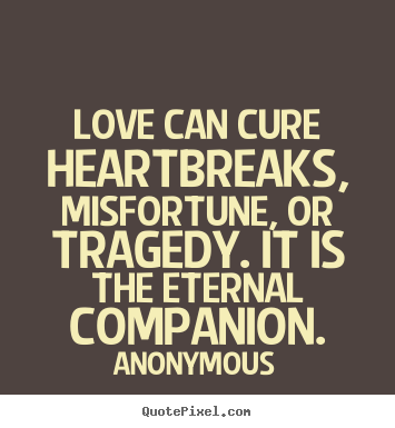 Customize image quote about love - Love can cure heartbreaks, misfortune, or..