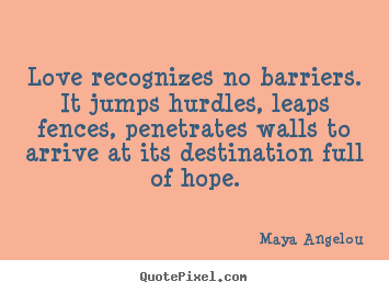 Love quote - Love recognizes no barriers. it jumps hurdles, leaps..