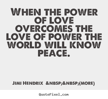 Quote about love - When the power of love overcomes the love..
