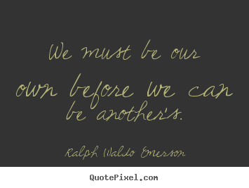Make personalized image quotes about love - We must be our own before we can be another's.
