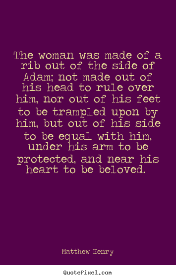 Matthew Henry picture quotes - The woman was made of a rib out of the side of adam;.. - Love sayings