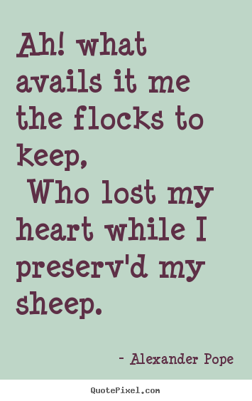 Quotes about love - Ah! what avails it me the flocks to keep, who lost my heart..