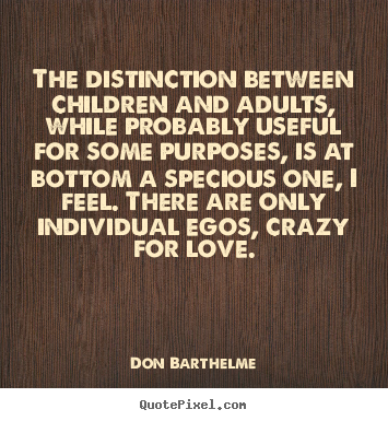 Sayings about love - The distinction between children and adults, while..