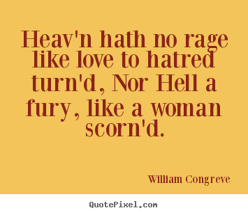 Heav'n hath no rage like love to hatred turn'd, nor hell a.. William Congreve popular love quote