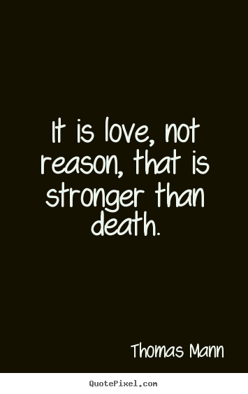 Love quote - It is love, not reason, that is stronger than death.