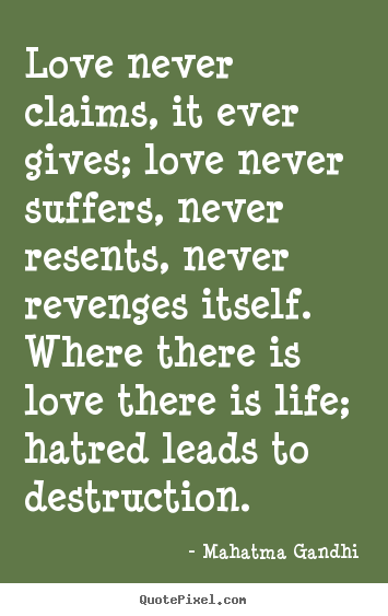 Make custom picture quote about love - Love never claims, it ever gives; love never suffers, never..
