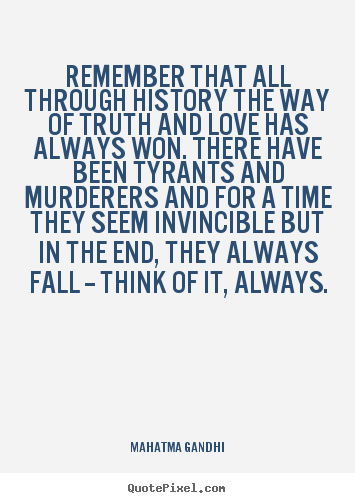 Quotes about love - Remember that all through history the way..
