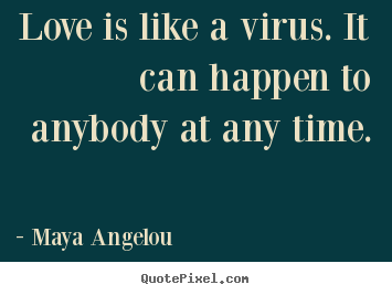 Maya Angelou picture quotes - Love is like a virus. it can happen to anybody.. - Love quote