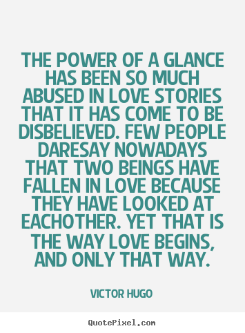 Quote about love - The power of a glance has been so much abused..
