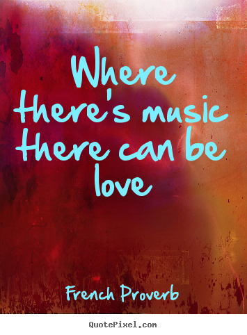 Make personalized picture quote about love - Where there's music there can be love