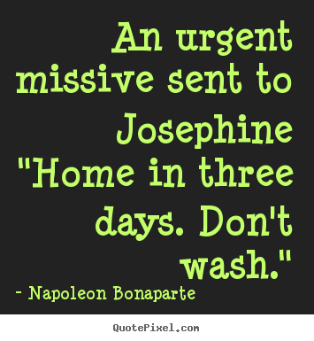 "Love quotes - An urgent missive sent to josephine""home in three days. don't.."
