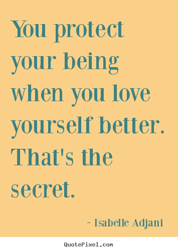 Quotes about love - You protect your being when you love yourself..