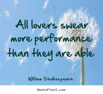 Quote about love - All lovers swear more performance than they are able