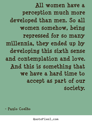 Quote about love - All women have a perception much more developed..