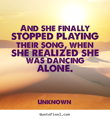Create your own picture quotes about love - And she finally stopped playing their song, when she realized she was..
