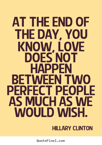 Love quote - At the end of the day, you know, love does..