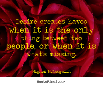 How to make picture quotes about love - Desire creates havoc when it is the only thing..