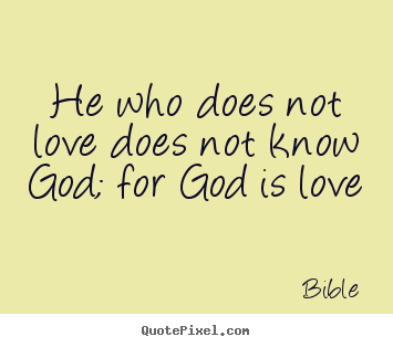 Make custom picture quote about love - He who does not love does not know god; for god is love
