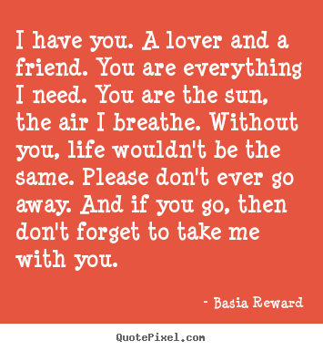 I have you. a lover and a friend. you are.. Basia Reward  love quotes