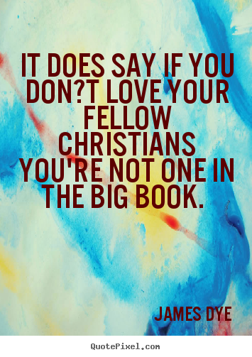 Quote about love - It does say if you don?t love your fellow christians you're..