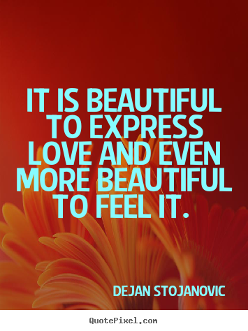Quotes about love - It is beautiful to express love and even more beautiful to..