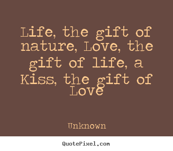 quotes about love life the gift of nature love the gift of
