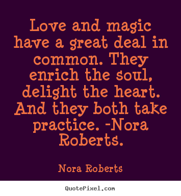 Create picture quotes about love - Love and magic have a great deal in common. they..