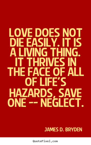 James D. Bryden pictures sayings - Love does not die easily. it is a living thing. it thrives.. - Love quotes