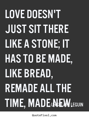 Diy picture quote about love - Love doesn't just sit there like a stone; it has to be made, like..