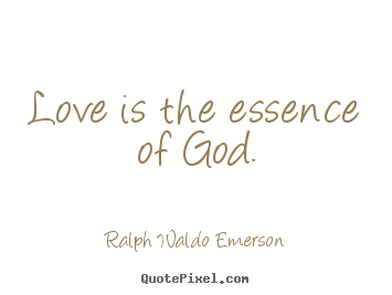 Love quotes - Love is the essence of god.