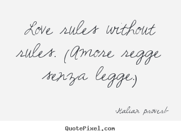 Love quote - Love rules without rules. (amore regge senza..